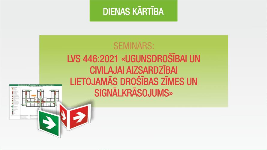 Dienas kārtība semināram LVS446 Ugunsdrošībai un civilajai aizsardzībai lietojamās drošības zīmes un signālkrāsojums